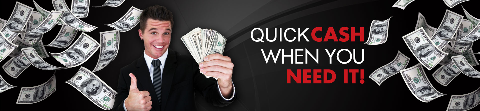 QUICK CASH WHEN YOU NEED IT!