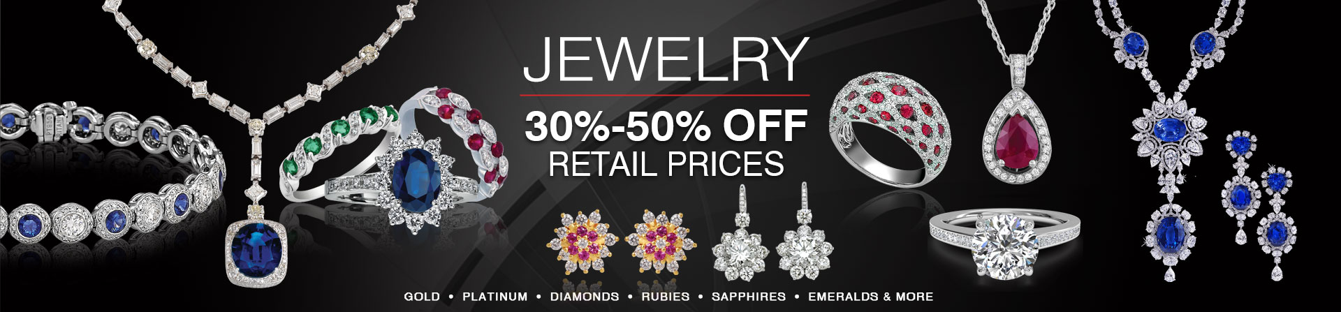 JEWELRY 30% to 50% OFF RETAIL PRICE!